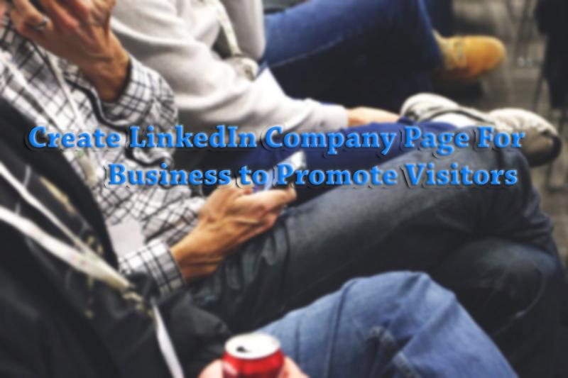 Create LinkedIn Company Page For Business