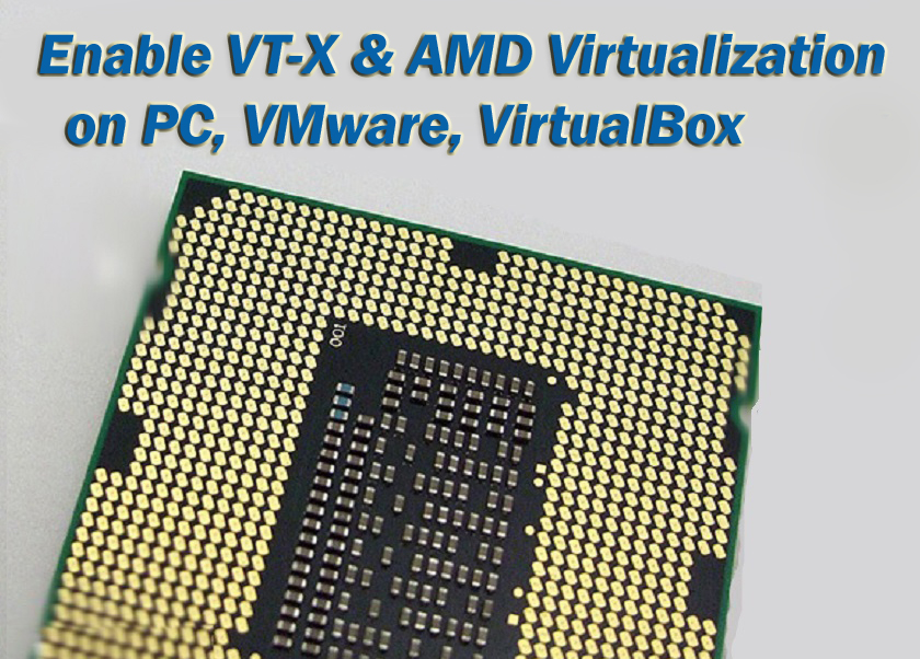 Enable VT-X, AMD