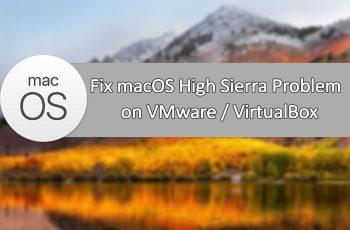 Fix macOS High Sierra Problems on VMware or VirtualBox