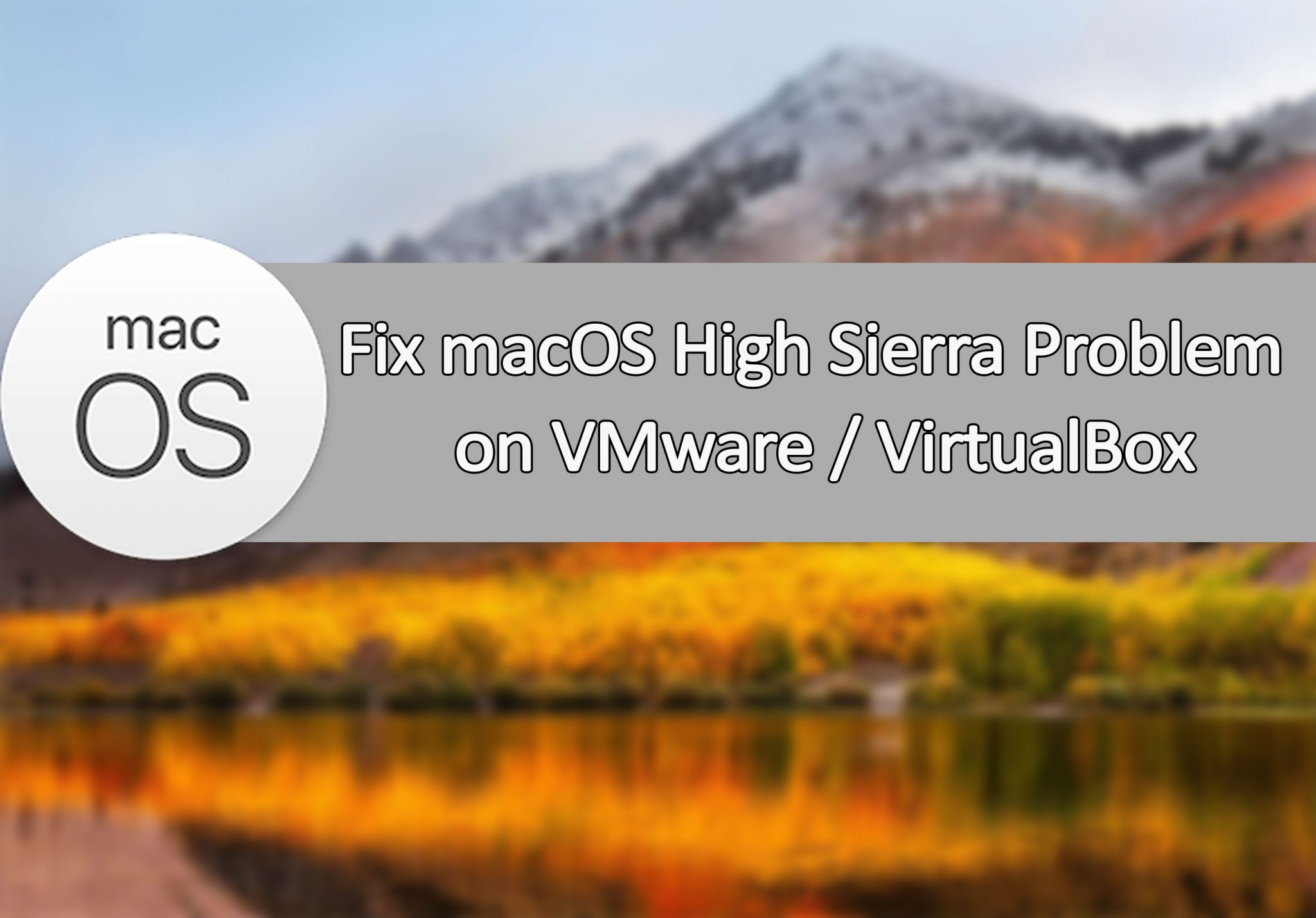 Fix macOS High Sierra Problems on VMware/VirtualBox - Tactig