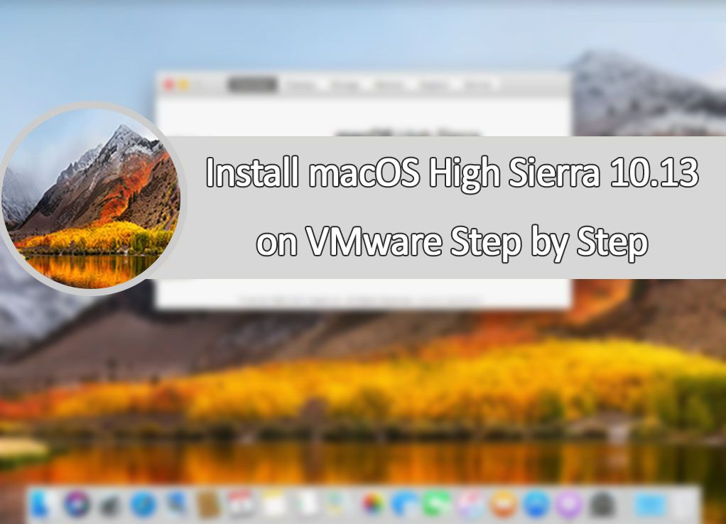 Download & Install macOS High Sierra 10 13 on VMware in